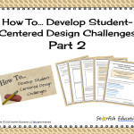 How to Develop Student-Centered Design Challenges- Part 2