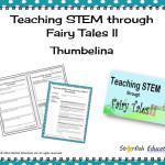 Teaching STEM through Fairy Tales II- Thumbelina