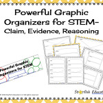 Powerful Graphic Organizers for STEM- Claim, Evidence, Reasoning