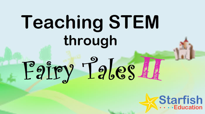 Teaching STEM through Fairy Tales II- 10 Low-Cost Activities for Younger Students