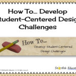 How To Develop Student-Centered Design Challenges